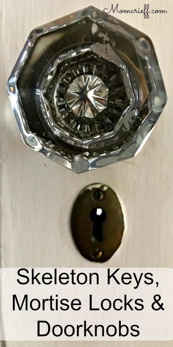 Mortise locks, doorknobs and skeleton keys