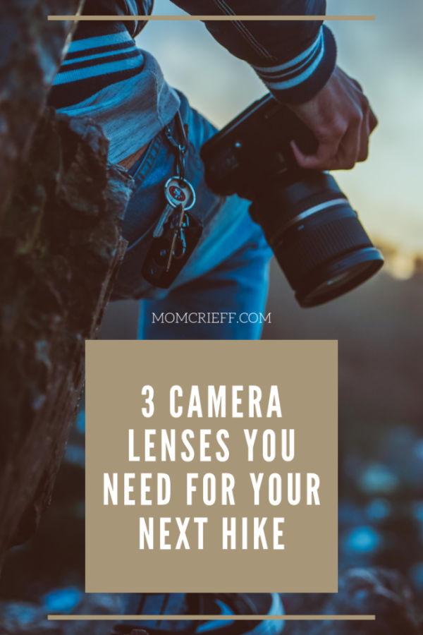 3 Camera Lenses You Should Bring On Your Next Hike